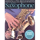 Absolute Beginners: Alto Saxophone: The Complete Picture Guide to Playing Alto Sax (Includes Play-along CD, Featuring Professional Backing Tracks) ~ Steve Tayton