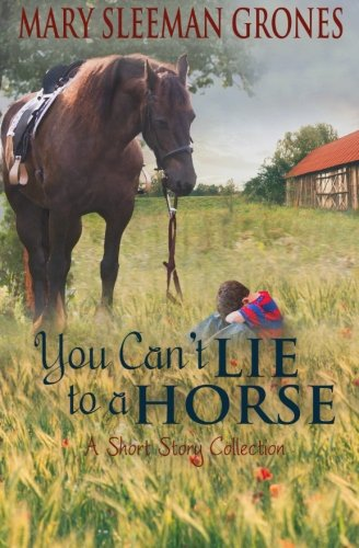 You Can't Lie to a Horse: A Short Story Collection