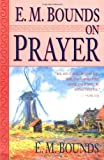 E.M. Bounds on Prayer (0883684160) by E. M. Bounds