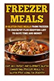 Freezer Meals: 39 Gluten Free Meals From Freezer To Crockpot Plus Shopping List To Save Time And Money-Cook On A Budget And Eliminate Gluten ... Freezer Bag Cooking, Freezer Crockpot Meals) Valerie Gilman