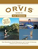 Tom Rosenbauer The Orvis Guide to Fly Fishing: More Than 300 Tips for Anglers of All Levels