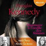 Murmurer à l'oreille des femmes | Douglas Kennedy