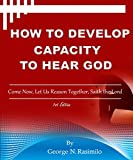 HOW TO DEVELOP CAPACITY TO HEAR GOD: Come Now, Let Us Reason Together, Saith the Lord