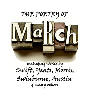 The Poetry of March: A Month in Verse | [Jonathan Swift, William Butler Yeats, William Morris, Algernon Charles Swinburne, Alfred Austin]