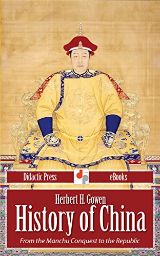 Herbert H. Gowen - History of China - From the Manchu Conquest to the Republic (Illustrated)