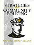 img - for Strategies for Community Policing 1st edition by Watson, Elizabeth M., Stone, Alfred, DeLuca, Stuart M. (1997) Paperback book / textbook / text book