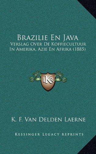 Brazilie En Java: Verslag Over de Koffiecultuur in Amerika, Azie En Afrika (1885)