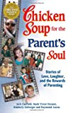Chicken Soup for the Parent's Soul: 101 Stories of Loving, Learning and Parenting (1558747478) by Mark Victor Hansen
