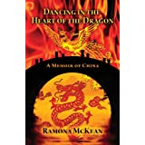 Dancing in the Heart of the Dragon: A Memoir of Chinaby Ramona McKean