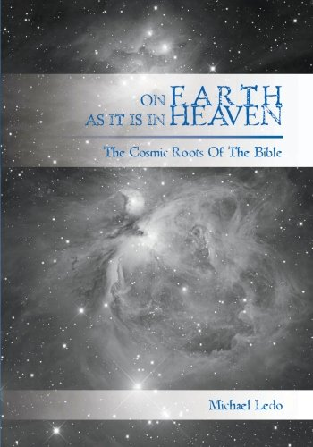 On Earth As It Is In Heaven: The Cosmic Roots of the Bible