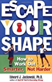 img - for Escape Your Shape: How to Work Out Smarter, Not Harder by Edward J. Jackowski (2001) Paperback book / textbook / text book