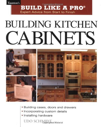 Building Kitchen Cabinets (Taunton's Build Like a Pro) - Udo Schmidt