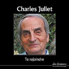 Te rejoindre | Livre audio Auteur(s) : Charles Juliet Narrateur(s) : Charles Juliet
