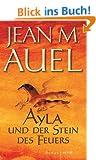 Ayla und der Stein des Feuers: Roman (Kinder Der Erde / Earth's Children)