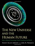 The New Universe and the Human Future: How a Shared Cosmology Could Transform the World (The Terry Lectures Series)