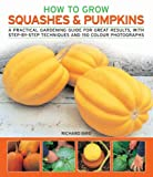 Richard Bird How to Grow Squashes and Pumpkins: A Practical Gardening Guide for Great Results, with Step-by-step Techniques (How to Grow)