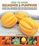 How to Grow Squashes & Pumpkins: A Pr...