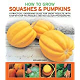 How to Grow Squashes and Pumpkins: A practical gardening guide for great results, with ~ Richard Bird