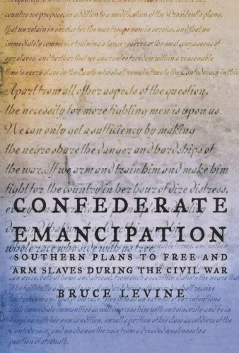 Confederate Emancipation: Southern Plans to Free and Arm...
