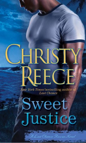 Sweet Justice: A Last Chance Rescue Novel, Christy Reece