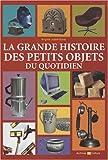 echange, troc Brigitte Jobbé-Duval - La grande histoire des petits objets du quotidien