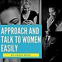 Approach and Talk to Women Easily: The How to Talk to Girls Masterclass Hörbuch von Craig Beck Gesprochen von: Craig Beck
