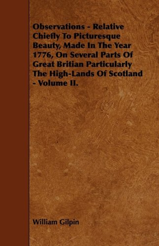Observations - Relative Chiefly to Picturesque Beauty, Made in the Year 1776, on Several Parts of Great Britian Particularly the High-Lands of Scotlan: 2