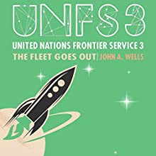 United Nations Frontier Service 3: The Fleet Goes Out Audiobook by John A. Wells Narrated by John Paul Nicholas