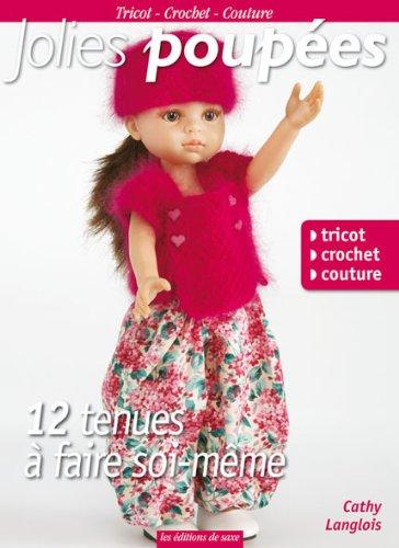 Jolies poupées : 12 tenues à faire soi-même : Tricot, crochet, couture