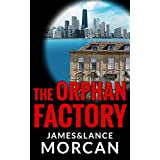 The Orphan Factory (The Orphan Trilogy Book 2) ~ James Morcan