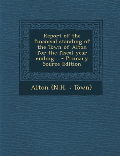 Report of the financial standing of the Town of Alton for the fiscal year ending ..