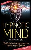 Hypnotic Mind - Die Geheimnisse hypnotischer Sprachmuster enth�llt (Band 1)
