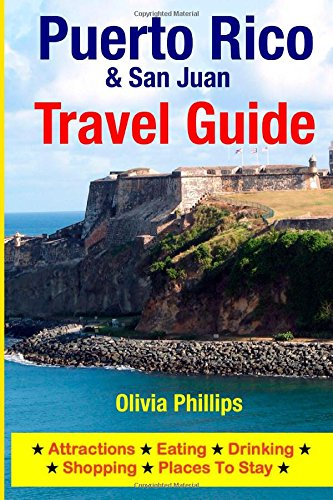 Puerto Rico & San Juan Travel Guide: Attractions, Eating, Drinking, Shopping & Places To Stay