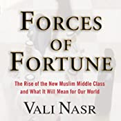 Forces of Fortune: The Rise of the New Muslim Middle Class and What It Will Mean for Our World | [Vali Nasr]