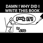 Damn! Why Did I Write This Book? |  JTG