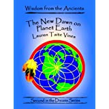 The New Dawn on Planet Earth (Wisdom from the Ancients)by Lauren Taite Vines