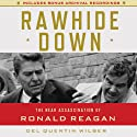 Rawhide Down: The Near Assassination of Ronald Reagan (       UNABRIDGED) by Del Quentin Wilbur Narrated by Jason Culp