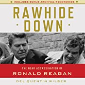 Rawhide Down: The Near Assassination of Ronald Reagan | [Del Quentin Wilbur]