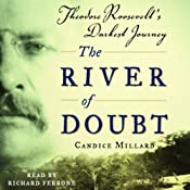 The River of Doubt: Theodore Roosevelt's Darkest Journey | [Candice Millard]
