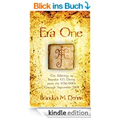 Era One: The writings of Brandon M. Dennis from the mid-1990s through September 2004 (English Edition)
