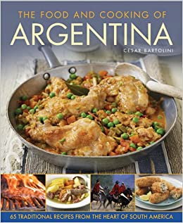 The food and cooking of argentina 65 traditional recipes for Argentina cuisine