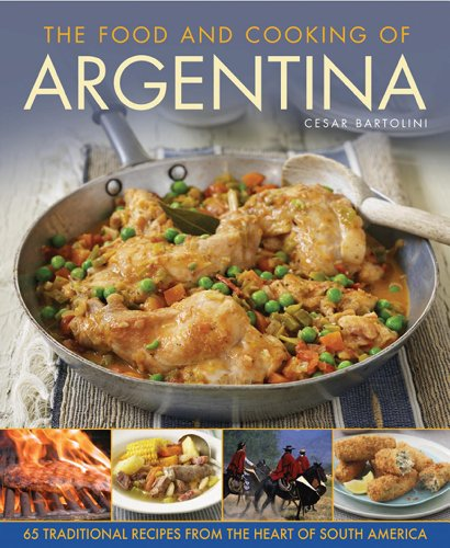 The food and cooking of argentina 65 traditional recipes for Argentian cuisine