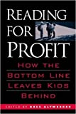 img - for Reading for Profit: How the Bottom Line Leaves Kids Behind by Altwerger, Bess (2005) Paperback book / textbook / text book