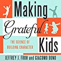 Making Grateful Kids: The Science of Building Character Audiobook by Jeffrey J. Froh, Giacomo Bono Narrated by Todd Belcher