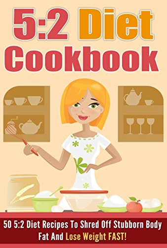 The 5:2 Diet Cookbook - 50 5:2 Diet Recipes To Shred Off Stubborn Body Fat And Lose Weight FAST! (gluten free diet, 5:2 diet, paleo diet, low carb diet, 4) by Noah Mason
