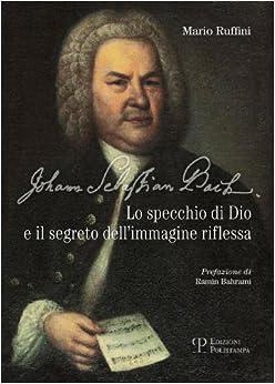 Johann Sebastian Bach: Lo specchio di Dio e il segreto dell'immagine