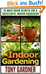Indoor Gardening: 25 Must Know Secret...