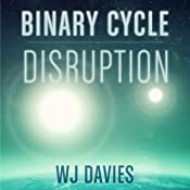 The FREE multi-chapter sampler of Binary Cycle: Part 1: Disruption (Binary Cycle Saga 1) | [W. J Davies]
