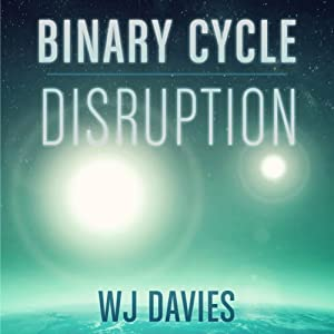Binary Cycle: Part 1: Disruption (Binary Cycle Saga 1) | [W.J. Davies]