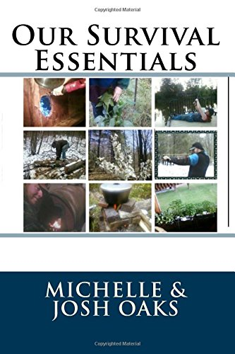 Our Survival Essentials: The self-sufficiency, homestead, prepper book for people that want to not only survive, but to thrive, in a difficult world (Volume 1)